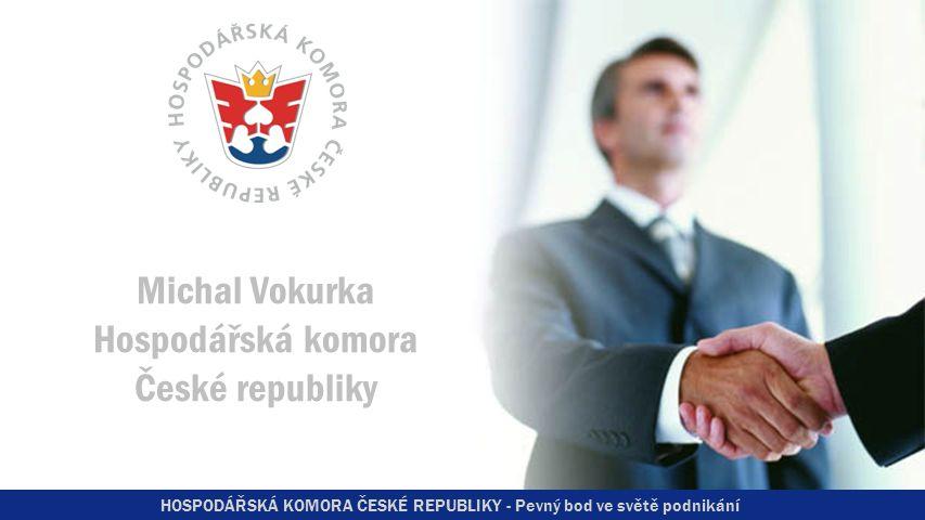 HOSPODÁŘSKÁ KOMORA ČESKÉ REPUBLIKY - Pevný bod ve světě podnikání Michal Vokurka Hospodářská komora České republiky