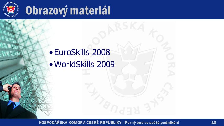 HOSPODÁŘSKÁ KOMORA ČESKÉ REPUBLIKY - Pevný bod ve světě podnikání Obrazový materiál EuroSkills 2008 WorldSkills 2009 18