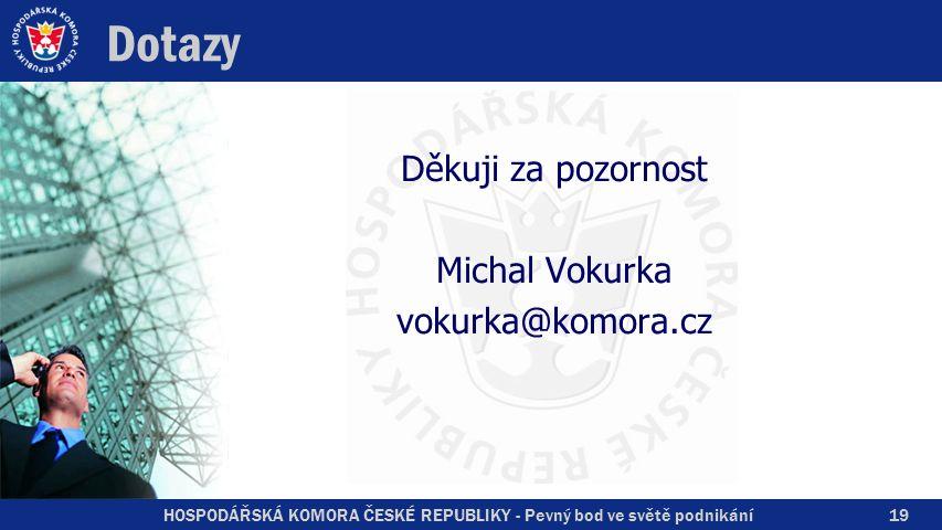 HOSPODÁŘSKÁ KOMORA ČESKÉ REPUBLIKY - Pevný bod ve světě podnikání Dotazy Děkuji za pozornost Michal Vokurka vokurka@komora.cz 19