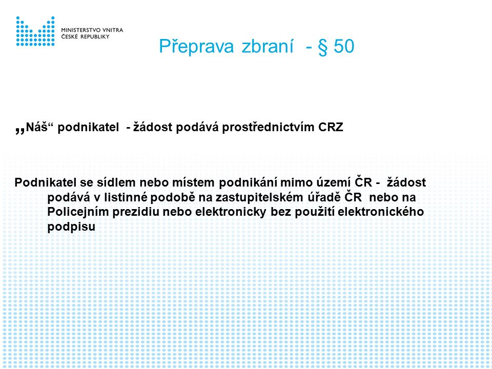 """Přeprava zbraní - § 50 """" Náš"""" podnikatel - žádost podává prostřednictvím CRZ Podnikatel se sídlem nebo místem podnikání mimo území ČR - žádost podává"""