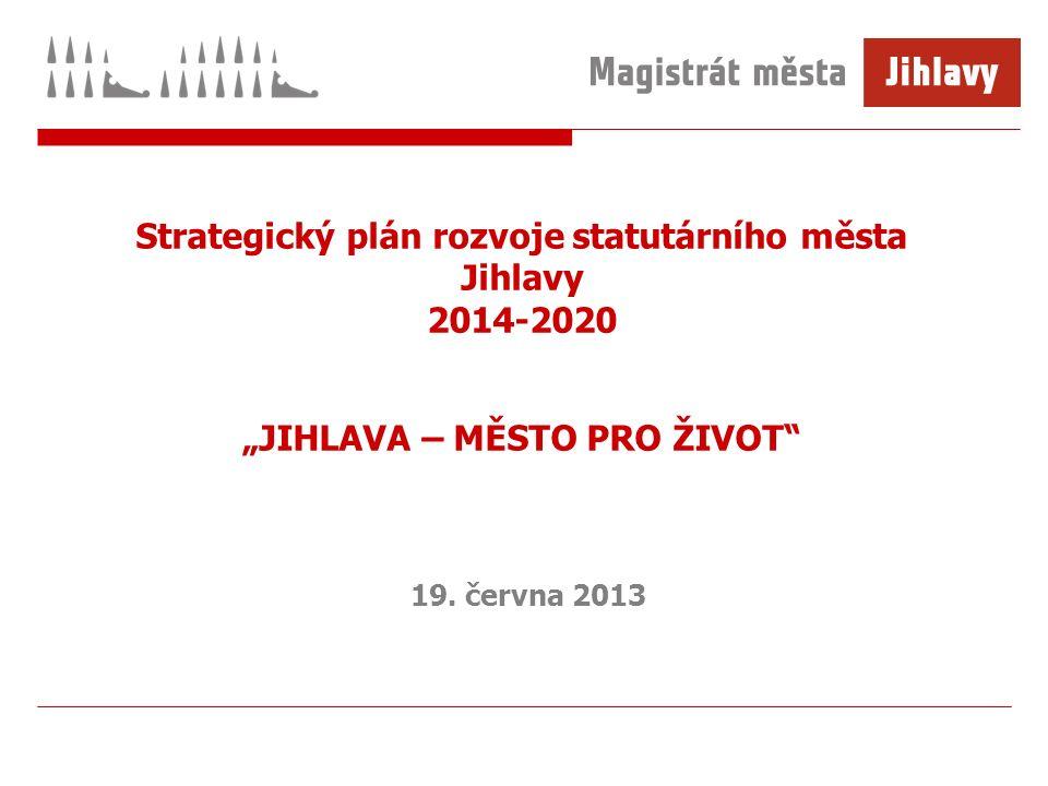 """Strategický plán rozvoje statutárního města Jihlavy 2014-2020 """"JIHLAVA – MĚSTO PRO ŽIVOT"""" 19. června 2013"""