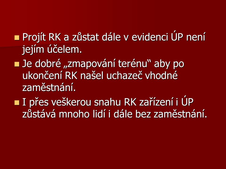 Projít RK a zůstat dále v evidenci ÚP není jejím účelem.