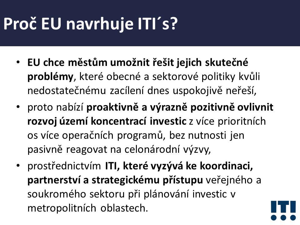 Proč EU navrhuje ITI´s? EU chce městům umožnit řešit jejich skutečné problémy, které obecné a sektorové politiky kvůli nedostatečnému zacílení dnes us