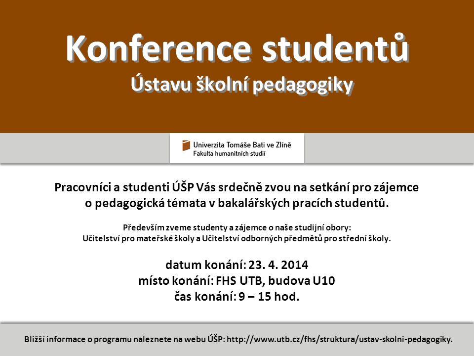 Konference studentů Ústavu školní pedagogiky Pracovníci a studenti ÚŠP Vás srdečně zvou na setkání pro zájemce o pedagogická témata v bakalářských pracích studentů.