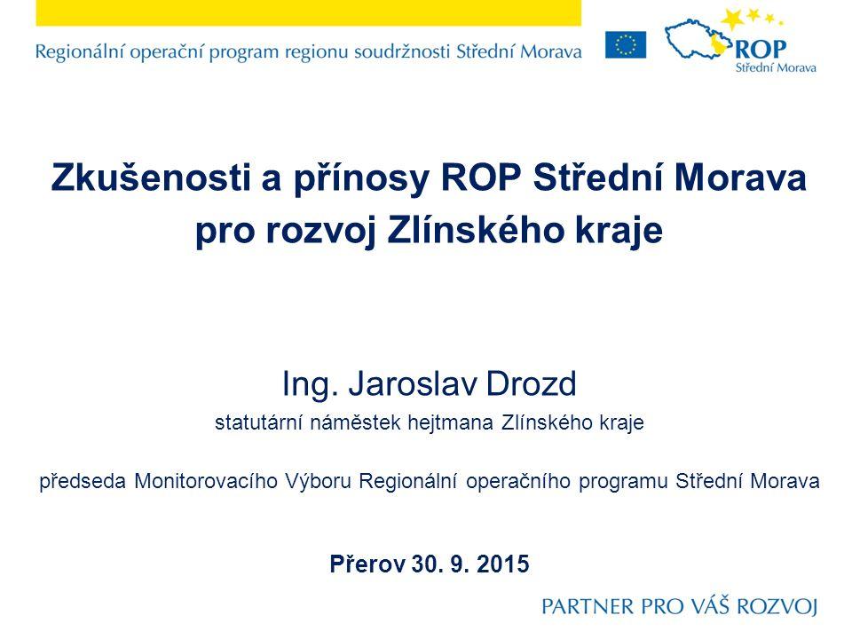Zkušenosti a přínosy ROP Střední Morava pro rozvoj Zlínského kraje Ing.