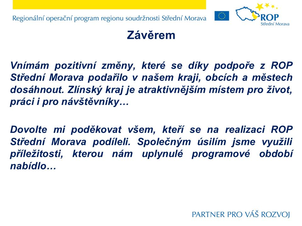 Závěrem Vnímám pozitivní změny, které se díky podpoře z ROP Střední Morava podařilo v našem kraji, obcích a městech dosáhnout.