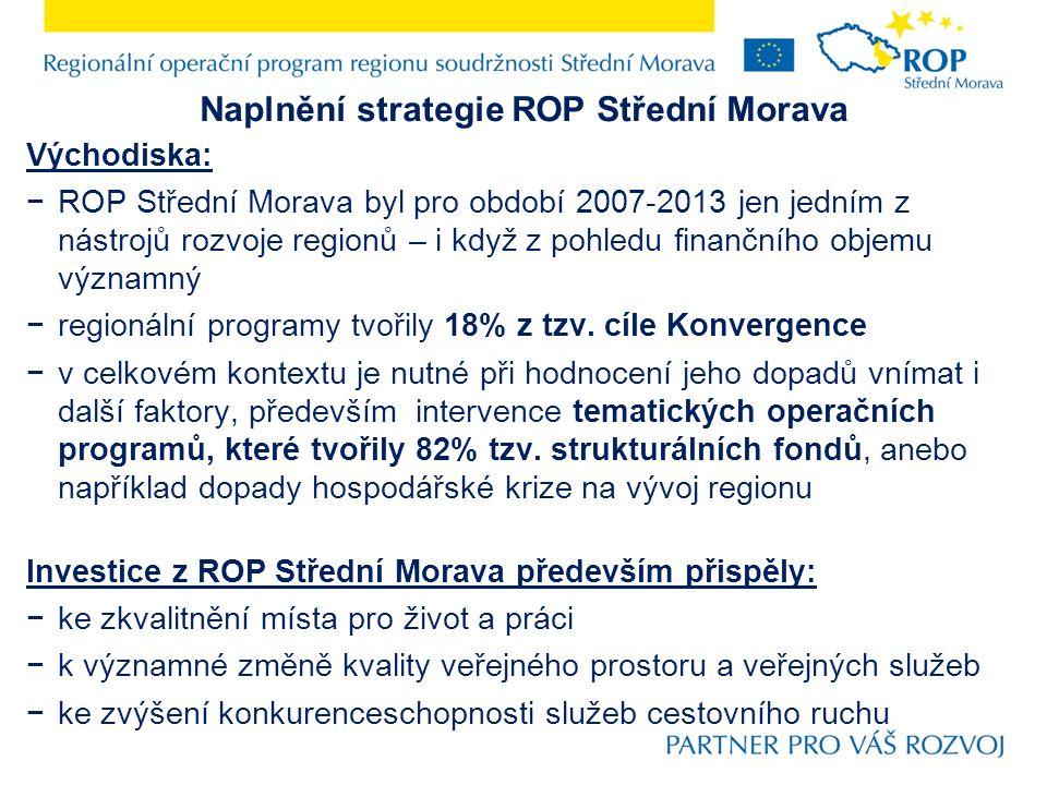 Naplnění strategie ROP Střední Morava Východiska: −ROP Střední Morava byl pro období 2007-2013 jen jedním z nástrojů rozvoje regionů – i když z pohledu finančního objemu významný −regionální programy tvořily 18% z tzv.
