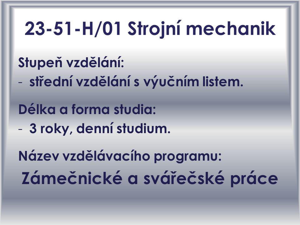 23-51-H/01 Strojní mechanik Stupeň vzdělání: -s-střední vzdělání s výučním listem.