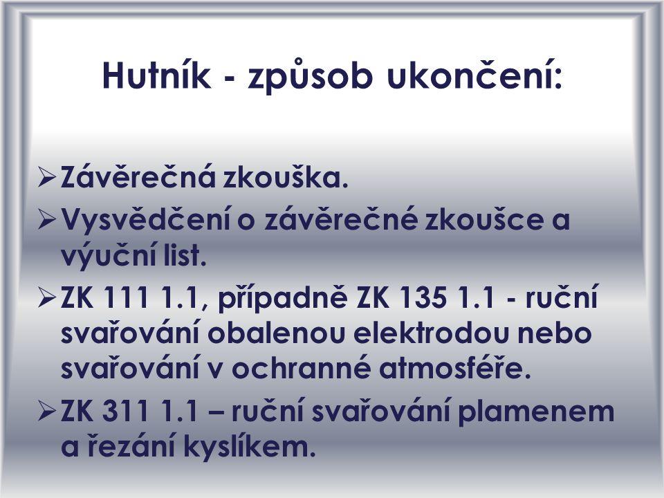 Hutník - způsob ukončení: ZZávěrečná zkouška.VVysvědčení o závěrečné zkoušce a výuční list.