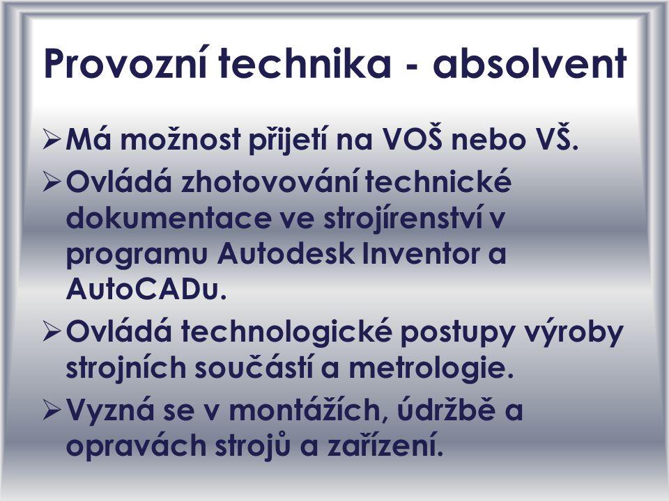 Provozní technika - absolvent MMá možnost přijetí na VOŠ nebo VŠ.
