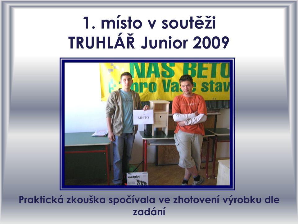1. místo v soutěži TRUHLÁŘ Junior 2009 Praktická zkouška spočívala ve zhotovení výrobku dle zadání