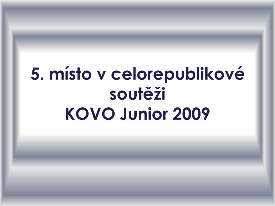 5. místo v celorepublikové soutěži KOVO Junior 2009