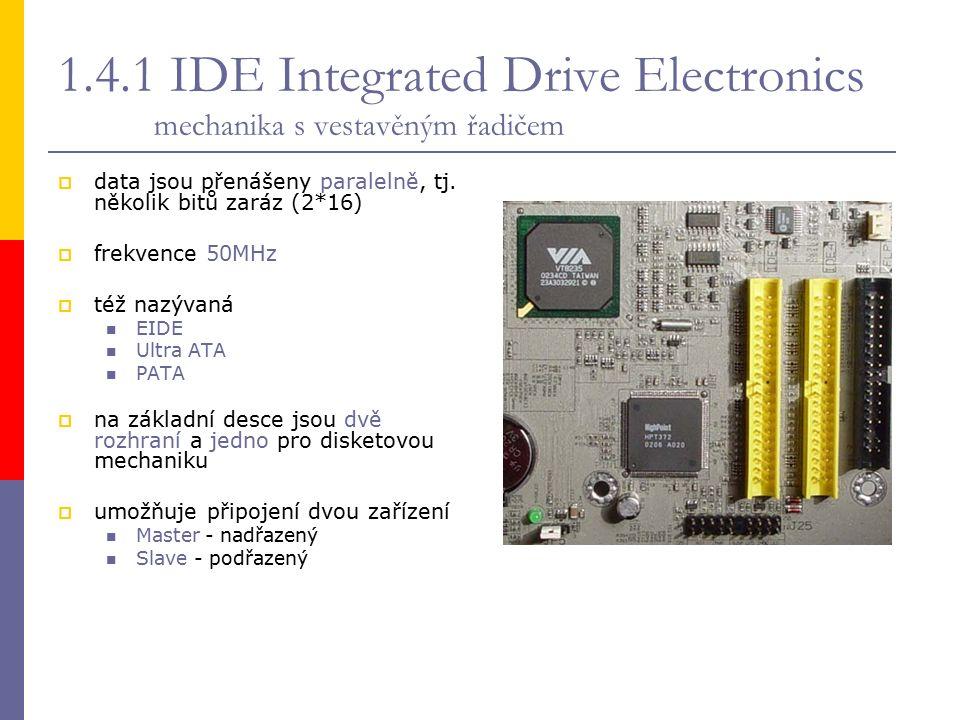 1.4.1 IDE Integrated Drive Electronics mechanika s vestavěným řadičem  data jsou přenášeny paralelně, tj.