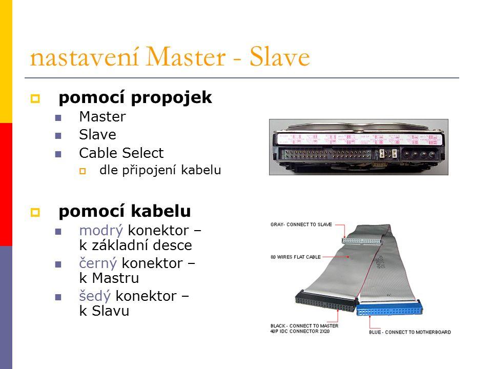 nastavení Master - Slave  pomocí propojek Master Slave Cable Select  dle připojení kabelu  pomocí kabelu modrý konektor – k základní desce černý konektor – k Mastru šedý konektor – k Slavu