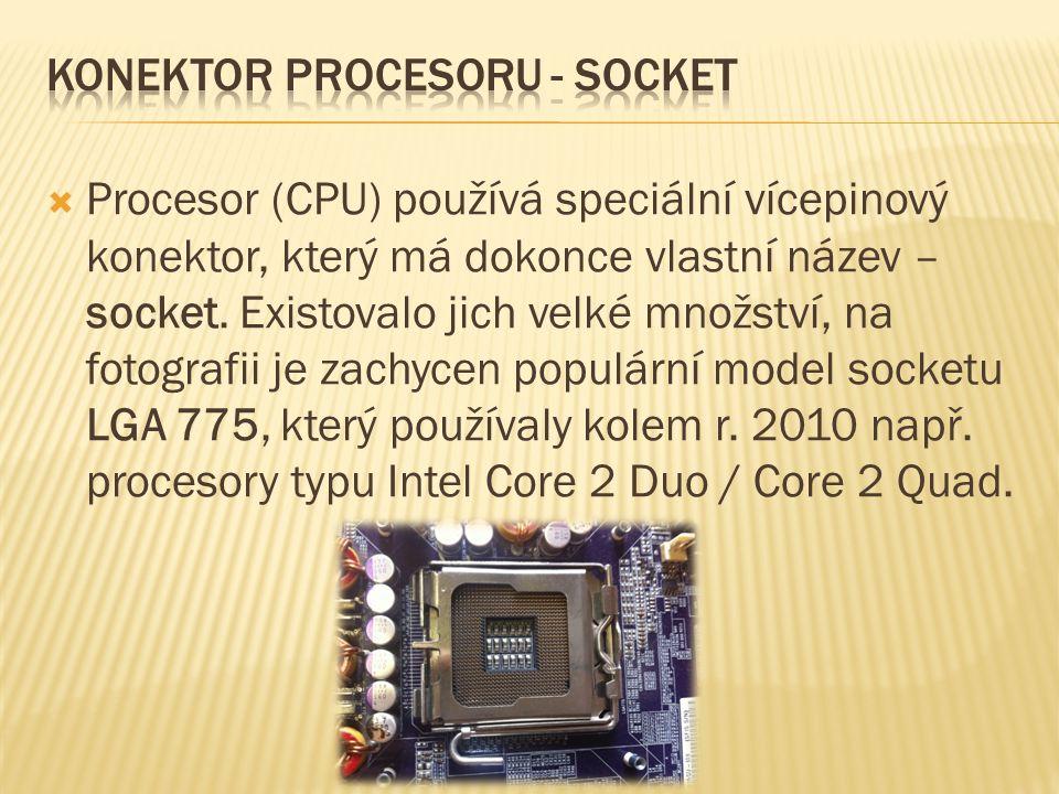  Procesor (CPU) používá speciální vícepinový konektor, který má dokonce vlastní název – socket.