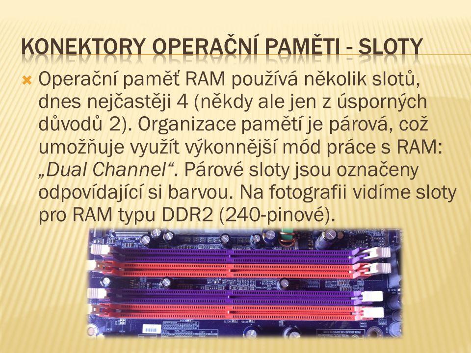  Operační paměť RAM používá několik slotů, dnes nejčastěji 4 (někdy ale jen z úsporných důvodů 2).
