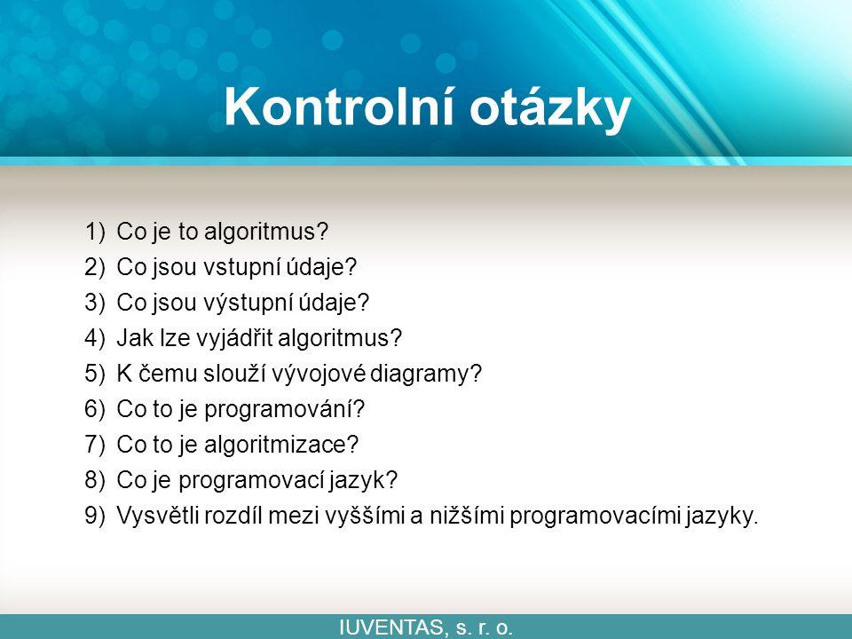Kontrolní otázky IUVENTAS, s. r. o. 1)Co je to algoritmus.