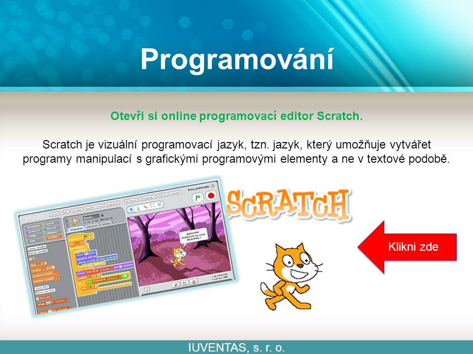 Programování IUVENTAS, s. r. o. Otevři si online programovací editor Scratch.