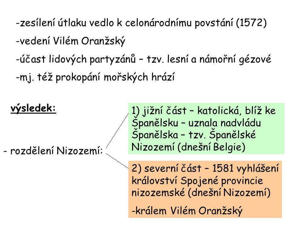 -zesílení útlaku vedlo k celonárodnímu povstání (1572) -vedení Vilém Oranžský -účast lidových partyzánů – tzv.