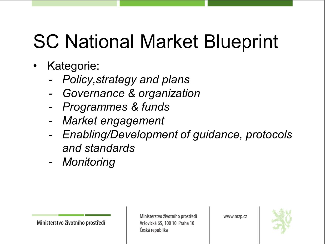 SC National Market Blueprint Kategorie: -Policy,strategy and plans -Governance & organization -Programmes & funds -Market engagement -Enabling/Develop