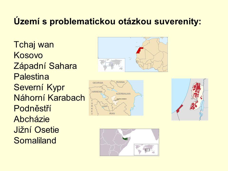 Území s problematickou otázkou suverenity: Tchaj wan Kosovo Západní Sahara Palestina Severní Kypr Náhorní Karabach Podněstří Abcházie Jižní Osetie Som
