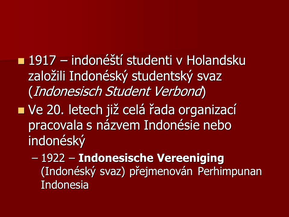 1917 – indonéští studenti v Holandsku založili Indonéský studentský svaz (Indonesisch Student Verbond) 1917 – indonéští studenti v Holandsku založili Indonéský studentský svaz (Indonesisch Student Verbond) Ve 20.