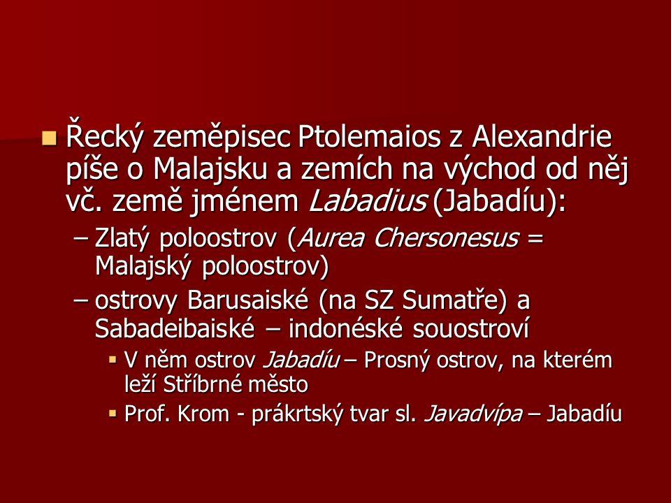 Řecký zeměpisec Ptolemaios z Alexandrie píše o Malajsku a zemích na východ od něj vč.