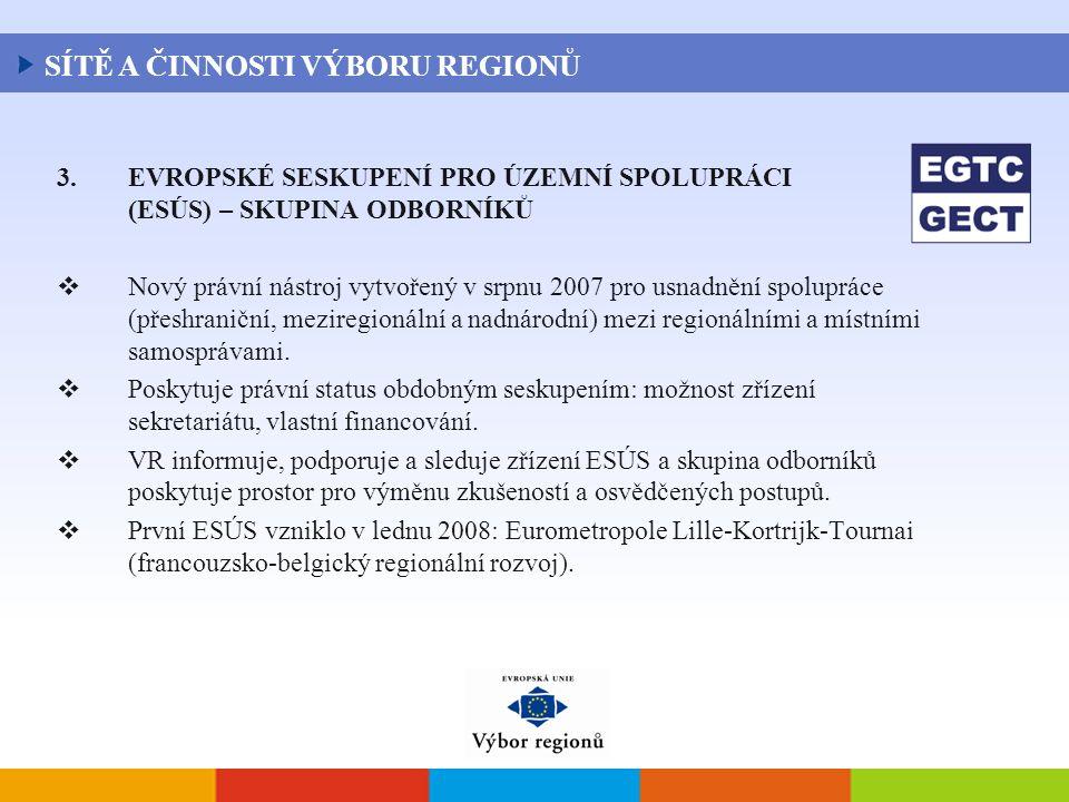 3.EVROPSKÉ SESKUPENÍ PRO ÚZEMNÍ SPOLUPRÁCI (ESÚS) – SKUPINA ODBORNÍKŮ  Nový právní nástroj vytvořený v srpnu 2007 pro usnadnění spolupráce (přeshraniční, meziregionální a nadnárodní) mezi regionálními a místními samosprávami.