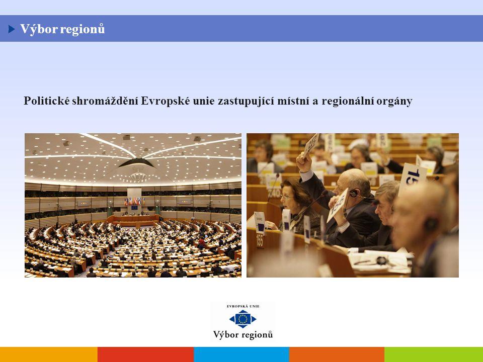 Výbor regionů Politické shromáždění Evropské unie zastupující místní a regionální orgány
