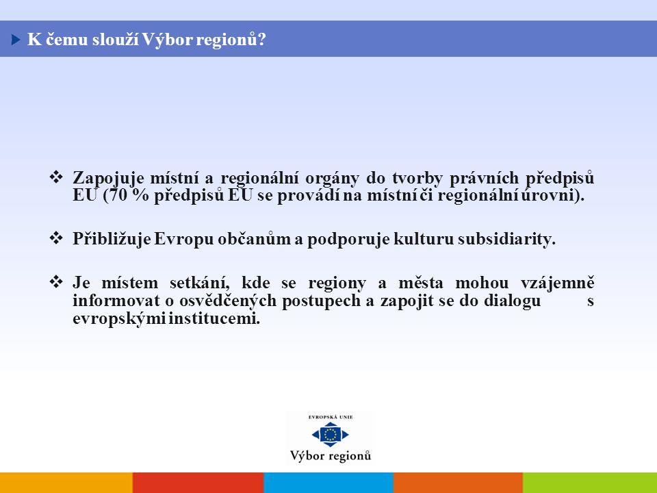  Zapojuje místní a regionální orgány do tvorby právních předpisů EU (70 % předpisů EU se provádí na místní či regionální úrovni).