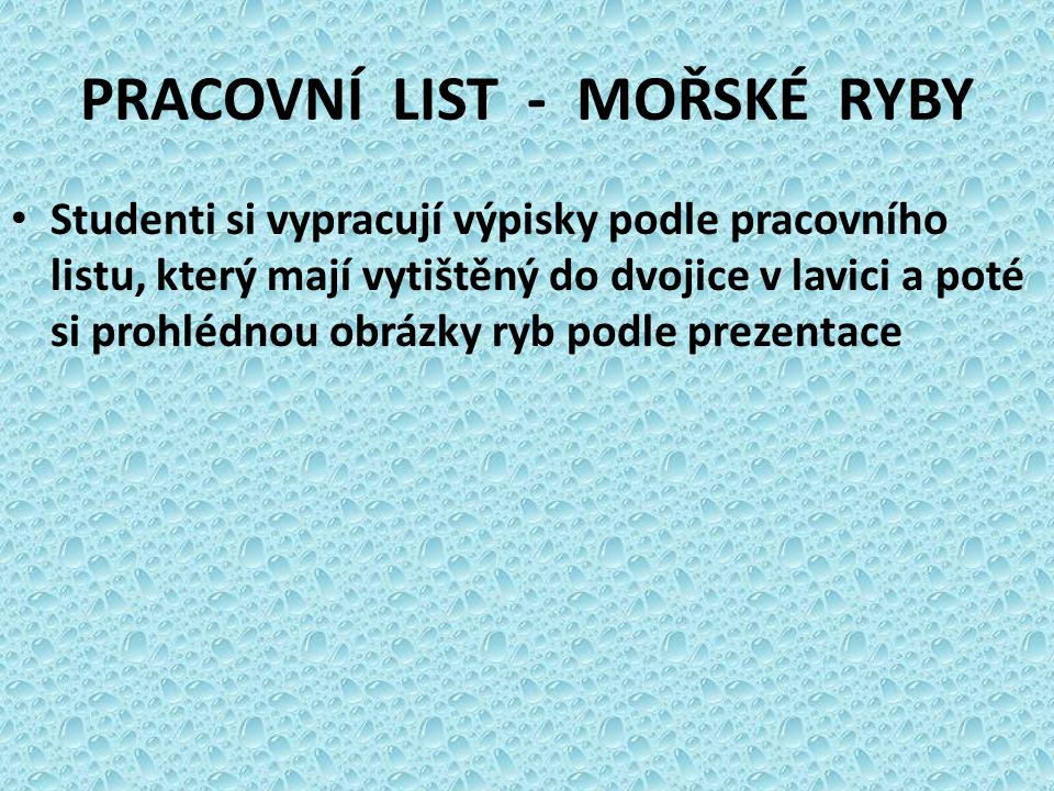 PRACOVNÍ LIST - MOŘSKÉ RYBY Studenti si vypracují výpisky podle pracovního listu, který mají vytištěný do dvojice v lavici a poté si prohlédnou obrázk