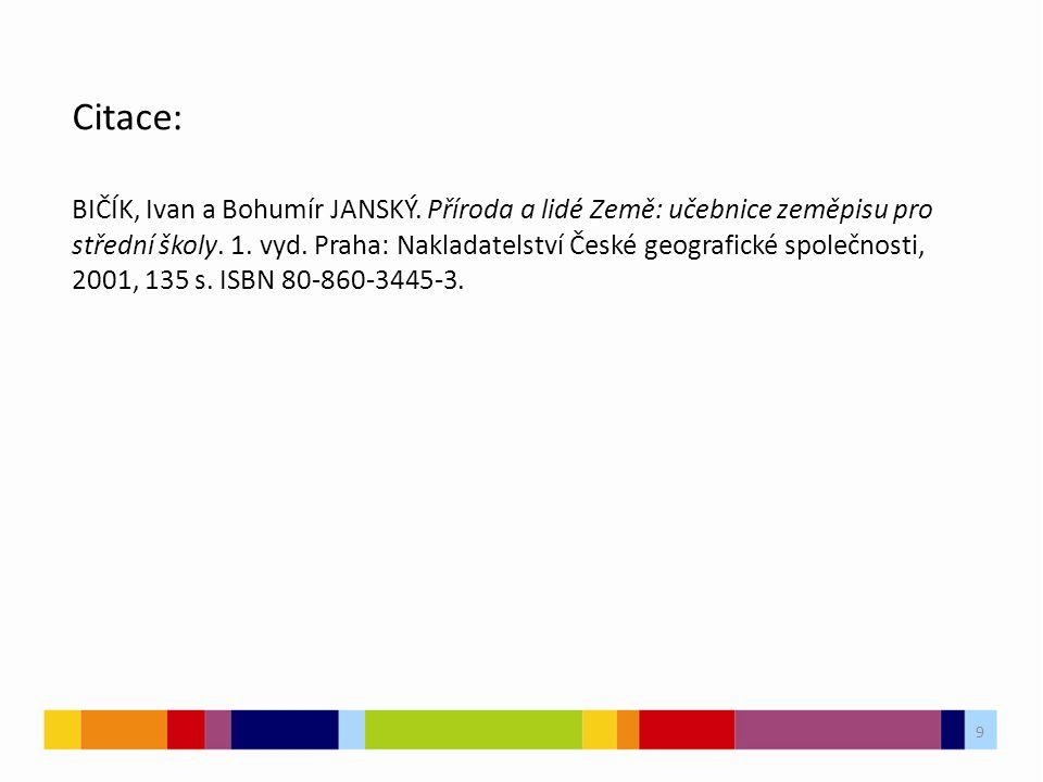 9 Citace: BIČÍK, Ivan a Bohumír JANSKÝ. Příroda a lidé Země: učebnice zeměpisu pro střední školy. 1. vyd. Praha: Nakladatelství České geografické spol