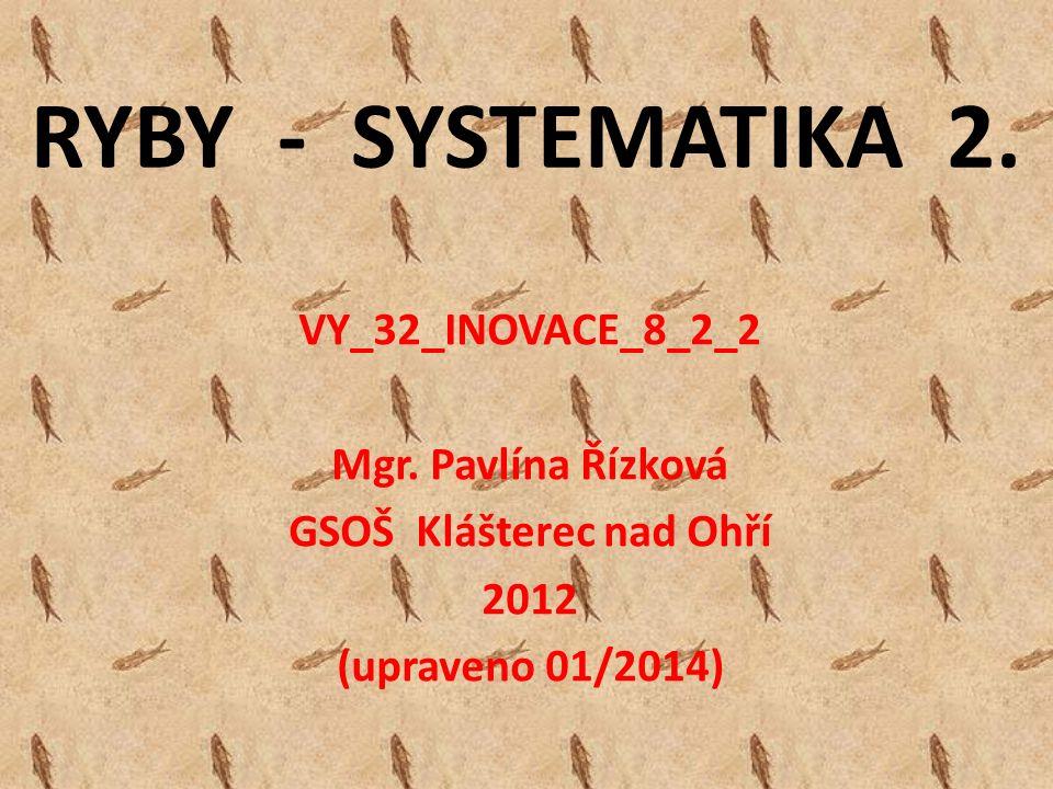 RYBY - SYSTEMATIKA 2. VY_32_INOVACE_8_2_2 Mgr.