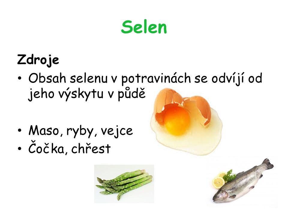 Selen Zdroje Obsah selenu v potravinách se odvíjí od jeho výskytu v půdě Maso, ryby, vejce Čočka, chřest
