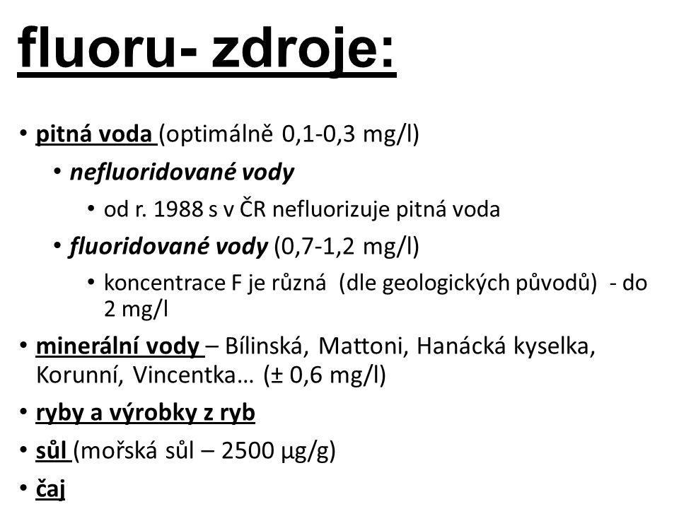 fluoru- zdroje: pitná voda (optimálně 0,1-0,3 mg/l) nefluoridované vody od r.
