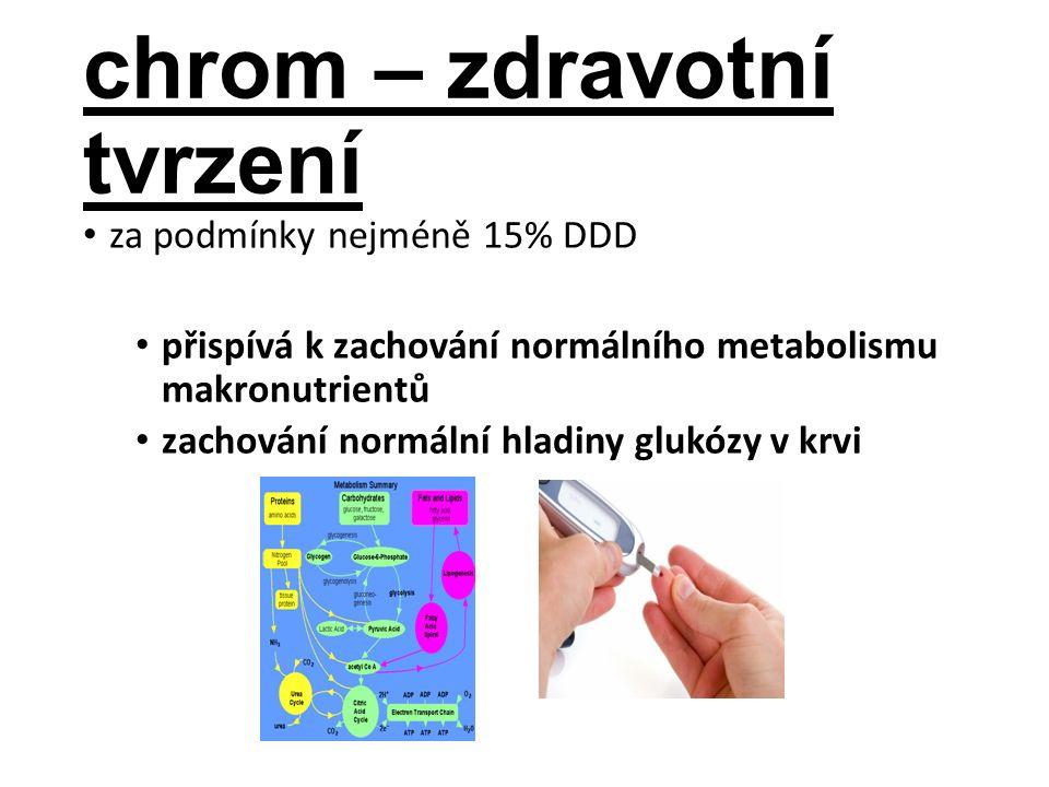 chrom – zdravotní tvrzení za podmínky nejméně 15% DDD přispívá k zachování normálního metabolismu makronutrientů zachování normální hladiny glukózy v krvi