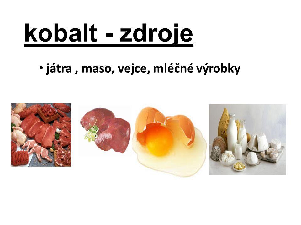 kobalt - zdroje játra, maso, vejce, mléčné výrobky