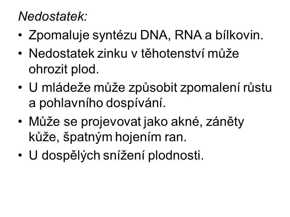 Nedostatek: Zpomaluje syntézu DNA, RNA a bílkovin.
