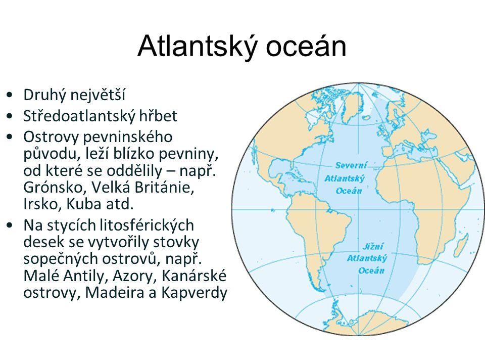Atlantský oceán Druhý největší Středoatlantský hřbet Ostrovy pevninského původu, leží blízko pevniny, od které se oddělily – např.