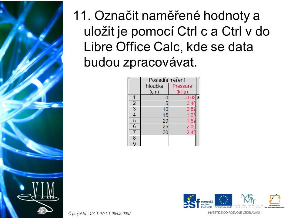 11. Označit naměřené hodnoty a uložit je pomocí Ctrl c a Ctrl v do Libre Office Calc, kde se data budou zpracovávat.