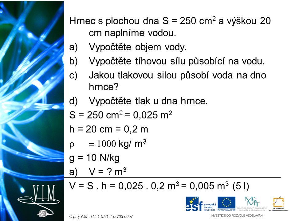 Č.projektu : CZ.1.07/1.1.06/03.0057 Hrnec s plochou dna S = 250 cm 2 a výškou 20 cm naplníme vodou.