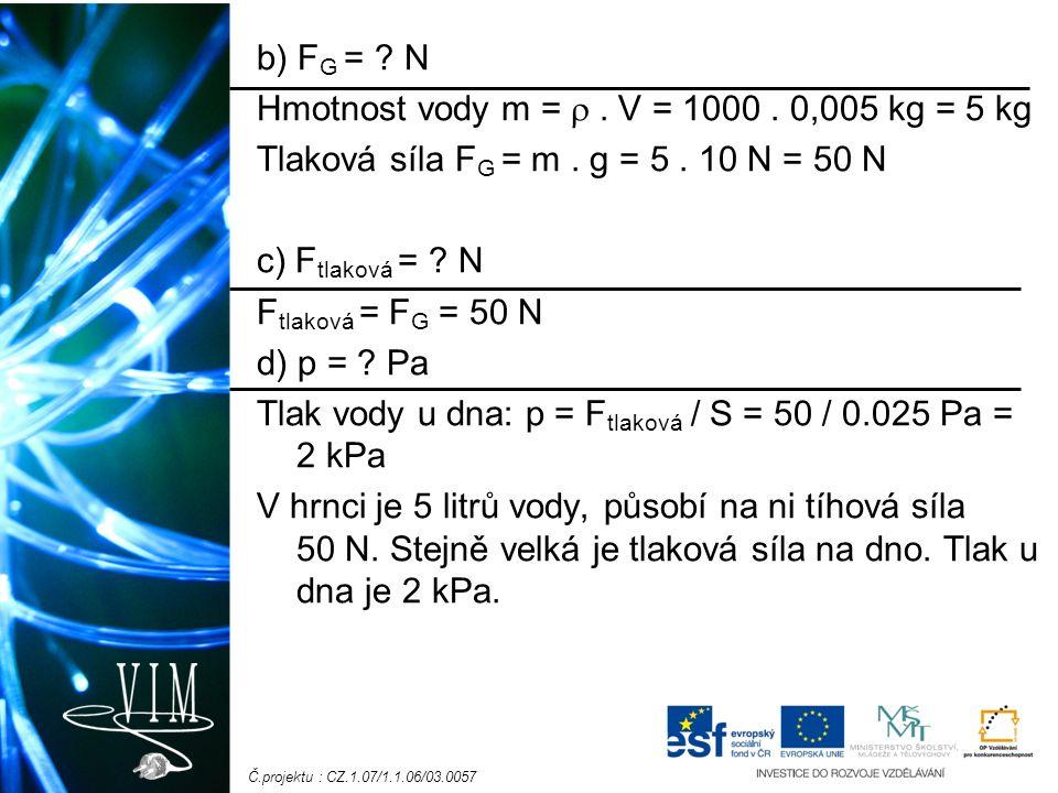 Č.projektu : CZ.1.07/1.1.06/03.0057 b) F G = . N Hmotnost vody m = .