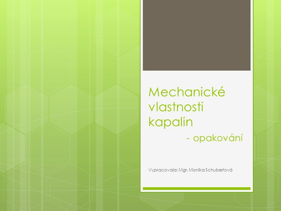 Mechanické vlastnosti kapalin - opakování Vypracovala: Mgr. Monika Schubertová