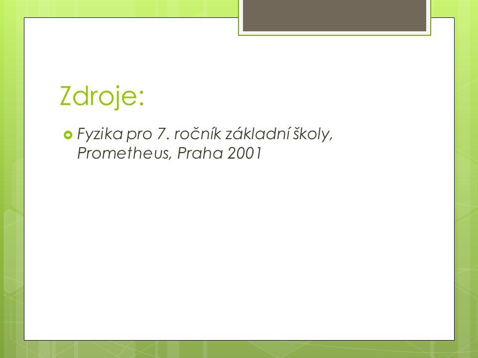 Zdroje:  Fyzika pro 7. ročník základní školy, Prometheus, Praha 2001