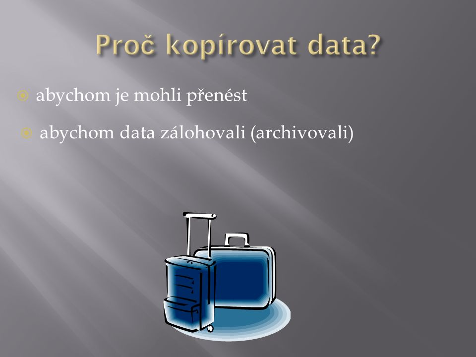  abychom je mohli přenést  abychom data zálohovali (archivovali)