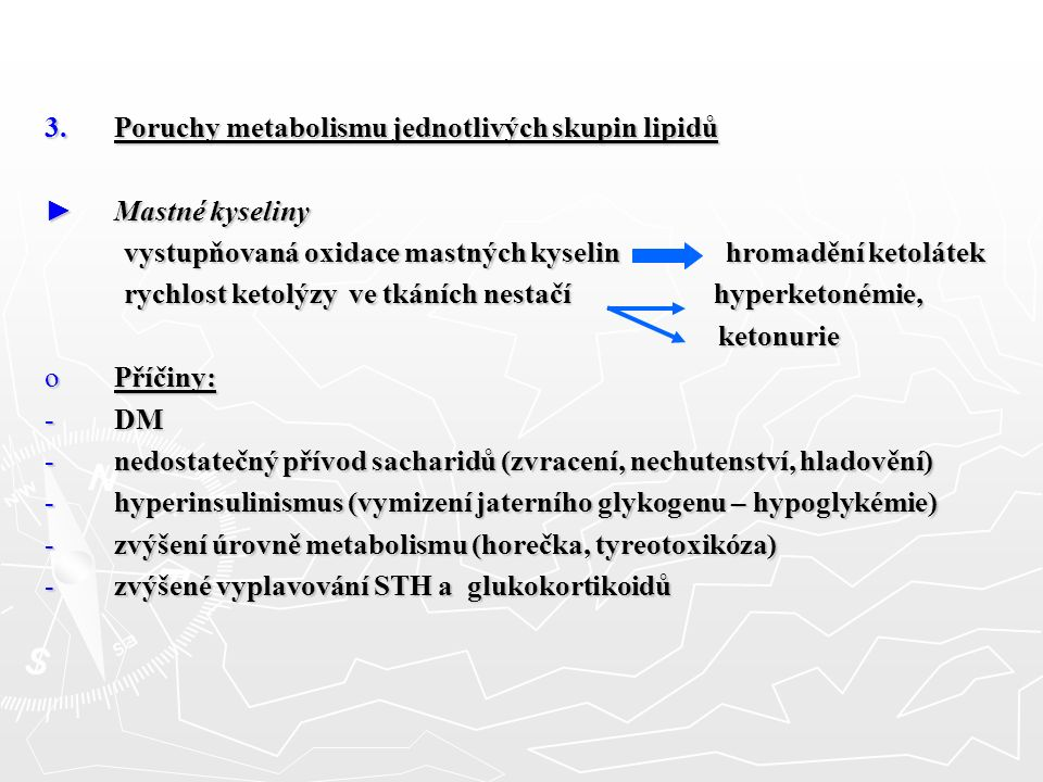3.Poruchy metabolismu jednotlivých skupin lipidů ► Mastné kyseliny vystupňovaná oxidace mastných kyselin hromadění ketolátek vystupňovaná oxidace mast
