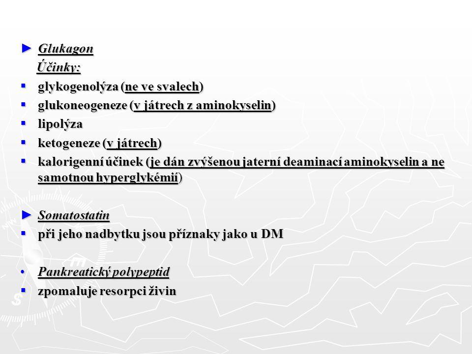 ► Glukagon Účinky: Účinky:  glykogenolýza (ne ve svalech)  glukoneogeneze (v játrech z aminokyselin)  lipolýza  ketogeneze (v játrech)  kalorigen
