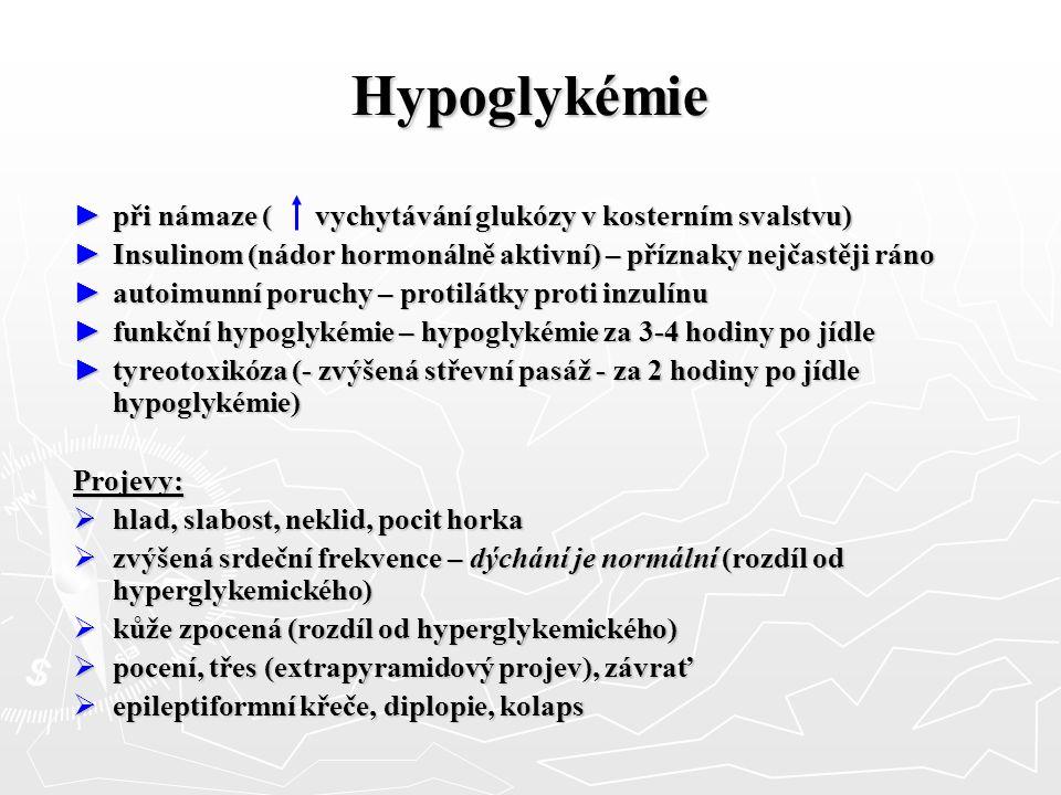 Hypoglykémie ► při námaze ( vychytávání glukózy v kosterním svalstvu) ► Insulinom (nádor hormonálně aktivní) – příznaky nejčastěji ráno ► autoimunní p