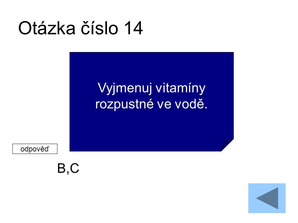 Otázka číslo 14 B,C Vyjmenuj vitamíny rozpustné ve vodě. odpověď