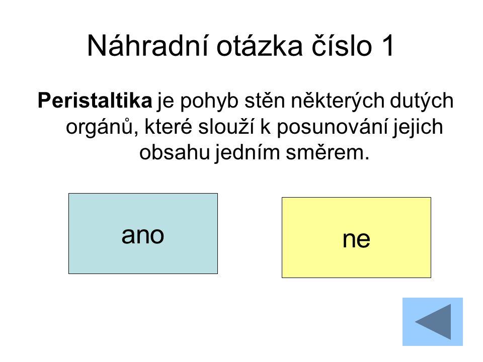 Náhradní otázka číslo 1 Peristaltika je pohyb stěn některých dutých orgánů, které slouží k posunování jejich obsahu jedním směrem.